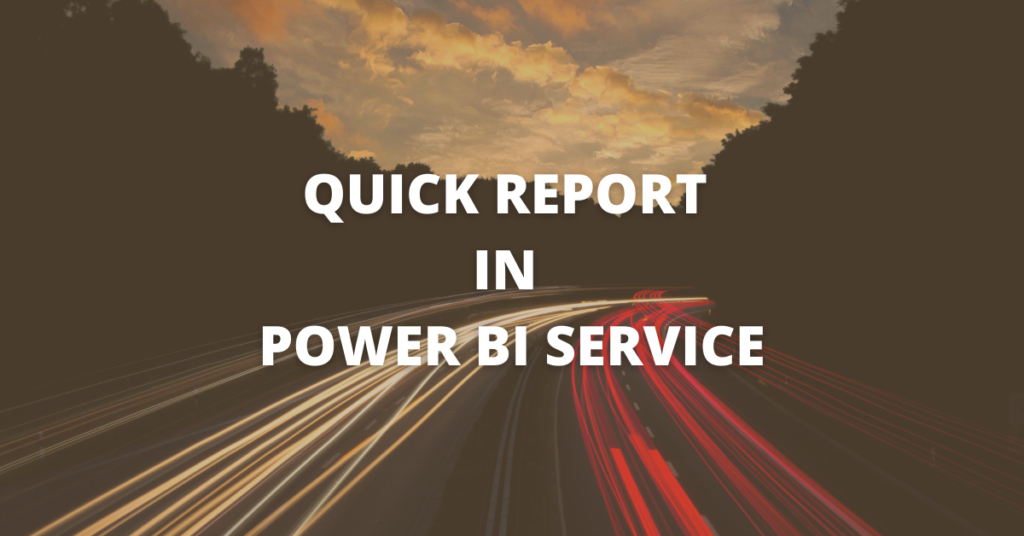 QUICK REPORT IN POWER BI SERVICE
