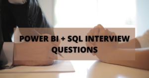 POWER BI + SQL INTERVIEW QUESTIONS
