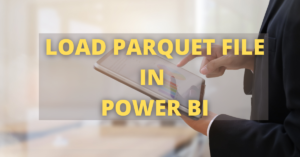 LOAD PARQUET FILE IN POWER BI
